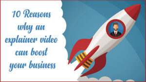 10 Reasons why an explainer video can boost your business