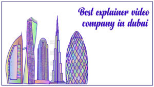 Best Explainer video companies in Dubai