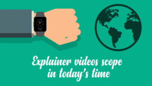 Explainer videos scope in today's time