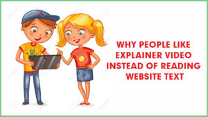 Why people like explainer video instead of reading website text